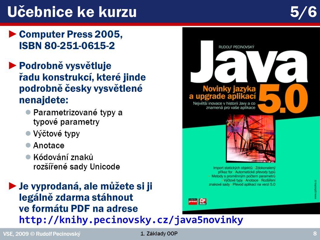 1. Základy OOP VSE, 2009 © Rudolf Pecinovský 8 Učebnice ke kurzu5/6 ►Computer Press 2005, ISBN 80-251-0615-2 ►Podrobně vysvětluje řadu konstrukcí, kte