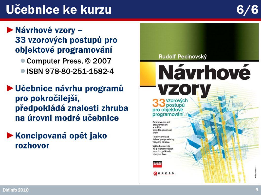 Učebnice ke kurzu6/6 ►Návrhové vzory – 33 vzorových postupů pro objektové programování ● Computer Press, © 2007 ● ISBN 978-80-251-1582-4 ►Učebnice náv