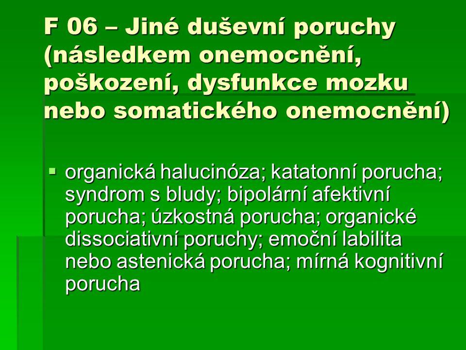 F 06 – Jiné duševní poruchy (následkem onemocnění, poškození, dysfunkce mozku nebo somatického onemocnění)  organická halucinóza; katatonní porucha;