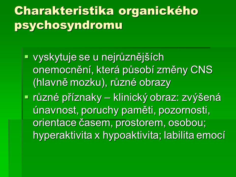 Charakteristika organického psychosyndromu  vyskytuje se u nejrůznějších onemocnění, která působí změny CNS (hlavně mozku), různé obrazy  různé příz