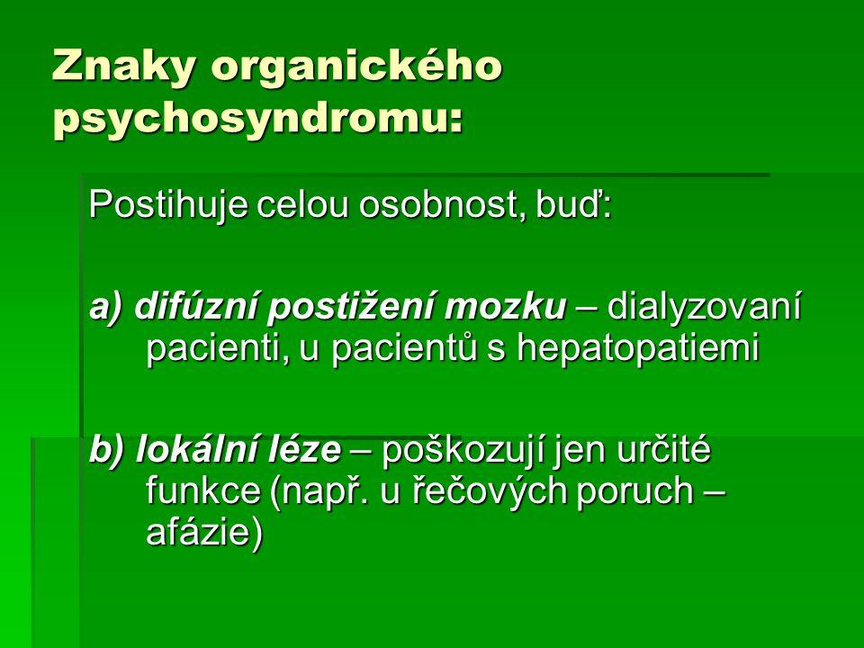 Znaky organického psychosyndromu: Postihuje celou osobnost, buď: a) difúzní postižení mozku – dialyzovaní pacienti, u pacientů s hepatopatiemi b) loká