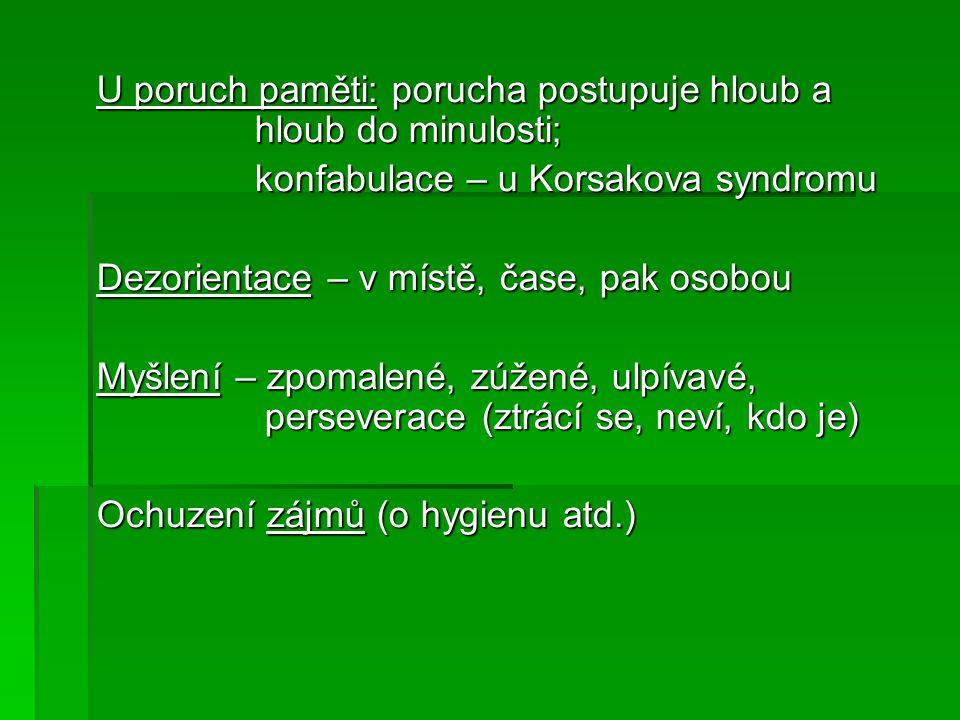 U poruch paměti: porucha postupuje hloub a hloub do minulosti; konfabulace – u Korsakova syndromu konfabulace – u Korsakova syndromu Dezorientace – v