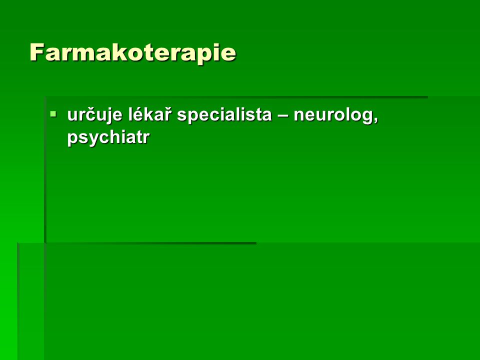 Farmakoterapie  určuje lékař specialista – neurolog, psychiatr