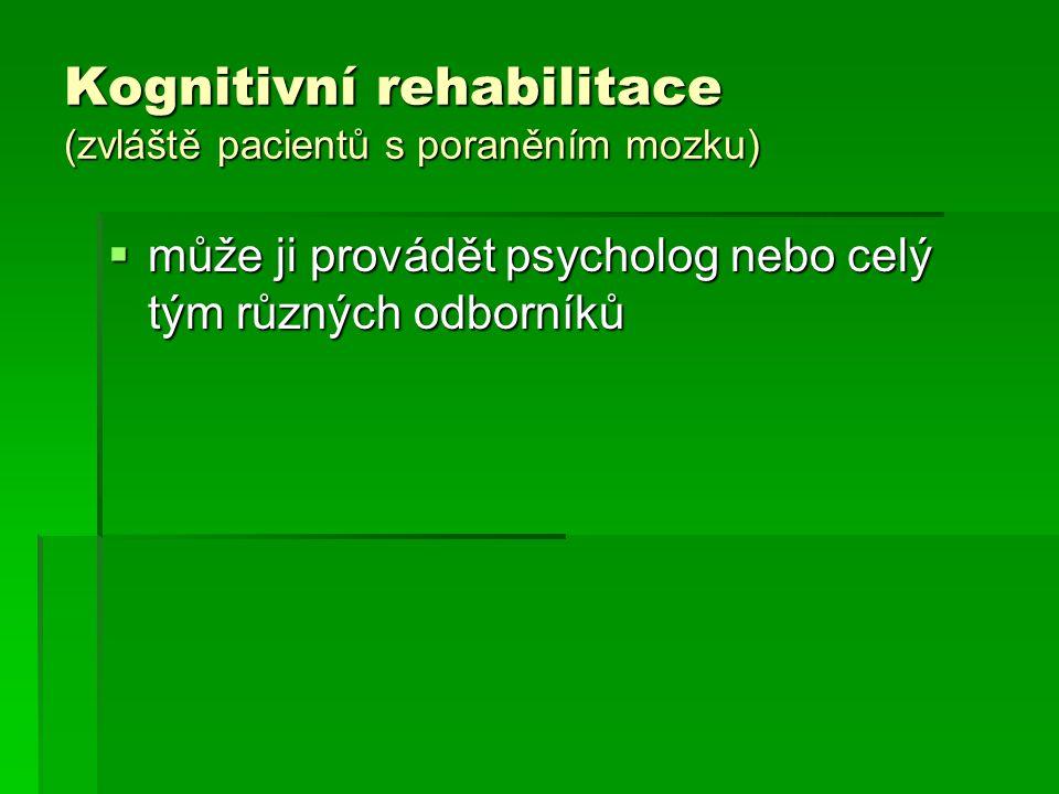 Kognitivní rehabilitace (zvláště pacientů s poraněním mozku)  může ji provádět psycholog nebo celý tým různých odborníků