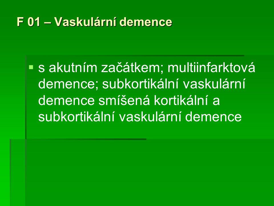 F 01 – Vaskulární demence   s akutním začátkem; multiinfarktová demence; subkortikální vaskulární demence smíšená kortikální a subkortikální vaskulá