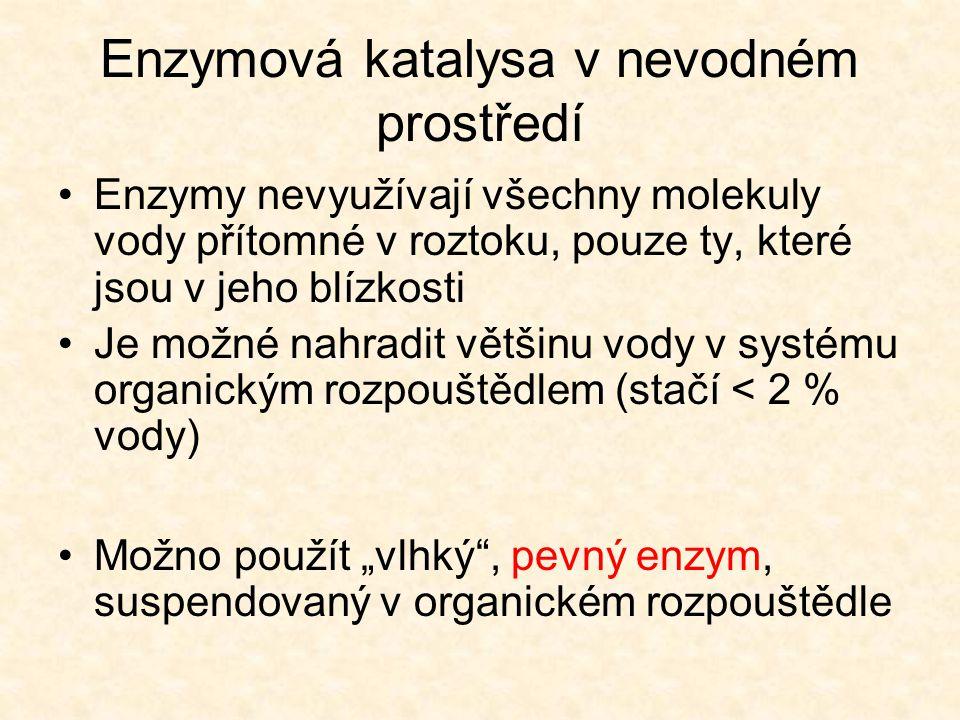Enzymová katalysa v nevodném prostředí Reversní micely obsahující enzymy  enzymové micely  dispergace v nepolárních rozpouštědlech  možnost enzymové přeměny ve vodě nerozpustných látek Dvoufázové systémy (voda [obsahuje enzym] a organické rozpouštědlo nemísitelné s vodou [obsahuje hydrofobní substrát]  míchání  převod substrátu do vodné fáze  enzymová reakce.
