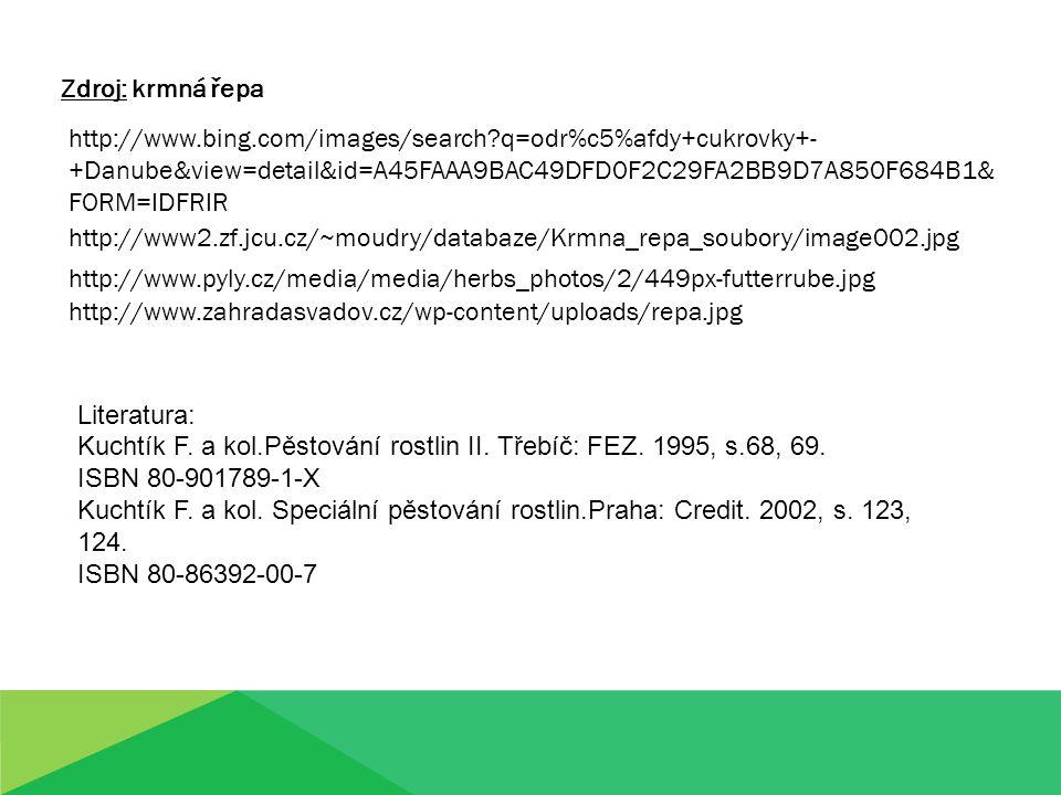 Zdroj: krmná řepa Literatura: Kuchtík F. a kol.Pěstování rostlin II. Třebíč: FEZ. 1995, s.68, 69. ISBN 80-901789-1-X Kuchtík F. a kol. Speciální pěsto