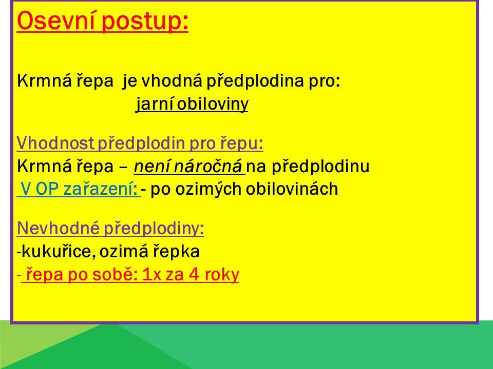 Osevní postup: Krmná řepa je vhodná předplodina pro: jarní obiloviny Vhodnost předplodin pro řepu: Krmná řepa – není náročná na předplodinu V OP zařaz