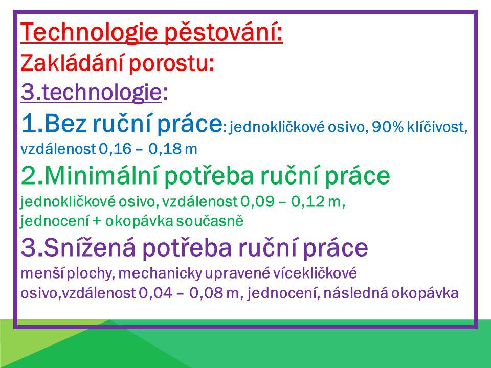 Technologie pěstování: Zakládání porostu: 3.technologie: 1.Bez ruční práce : jednokličkové osivo, 90% klíčivost, vzdálenost 0,16 – 0,18 m 2.Minimální