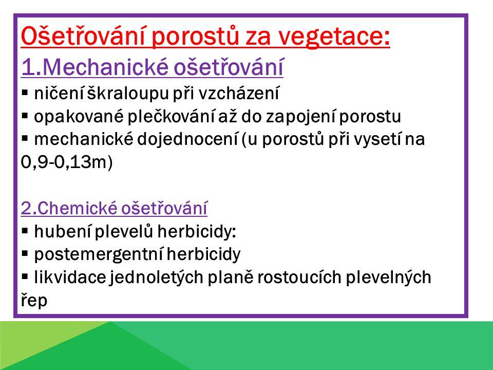 Ošetřování porostů za vegetace: 1.Mechanické ošetřování  ničení škraloupu při vzcházení  opakované plečkování až do zapojení porostu  mechanické do