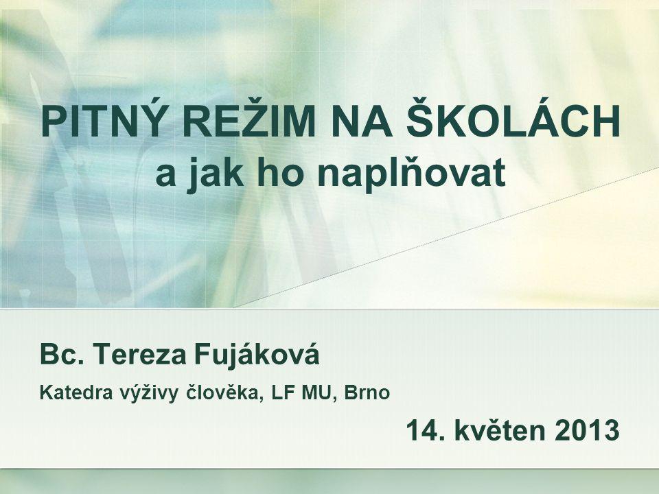 PITNÝ REŽIM NA ŠKOLÁCH a jak ho naplňovat Bc. Tereza Fujáková Katedra výživy člověka, LF MU, Brno 14. květen 2013