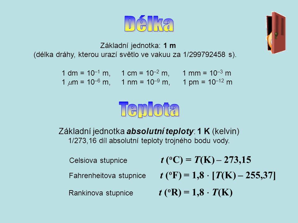 Základní jednotka: 1 m (délka dráhy, kterou urazí světlo ve vakuu za 1/299792458 s).