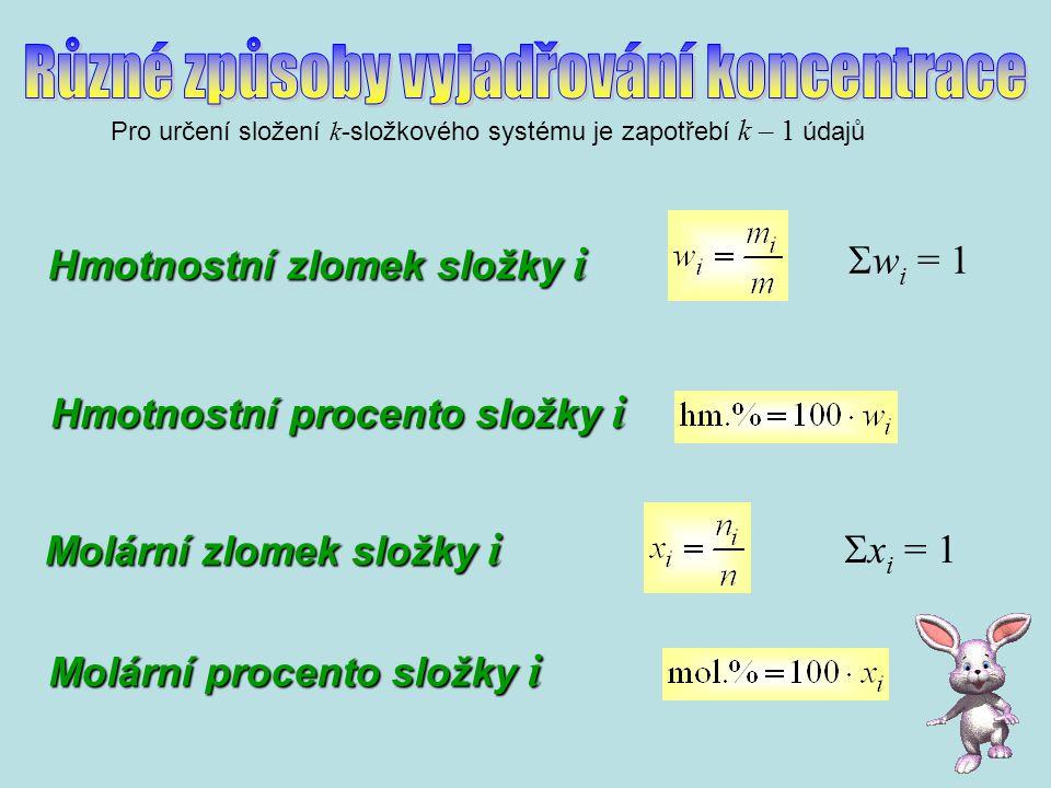 Molární zlomek složky i  x i = 1 Pro určení složení k -složkového systému je zapotřebí k – 1 údajů Molární procento složky i Hmotnostní zlomek složky i  w i = 1 Hmotnostní procento složky i