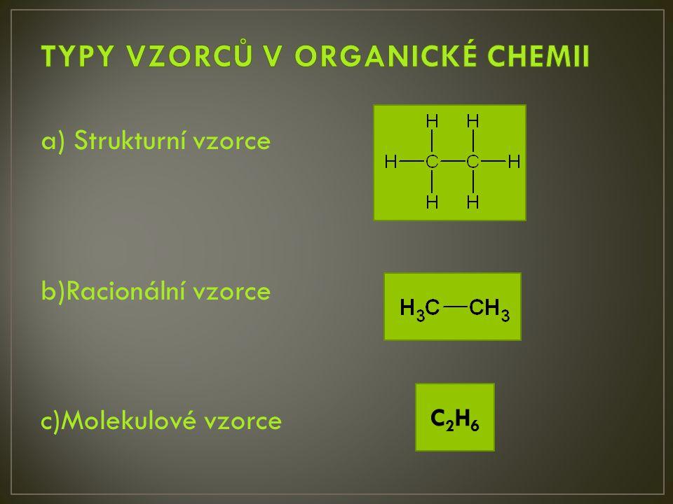 a) Strukturní vzorce b)Racionální vzorce c)Molekulové vzorce C2H6C2H6