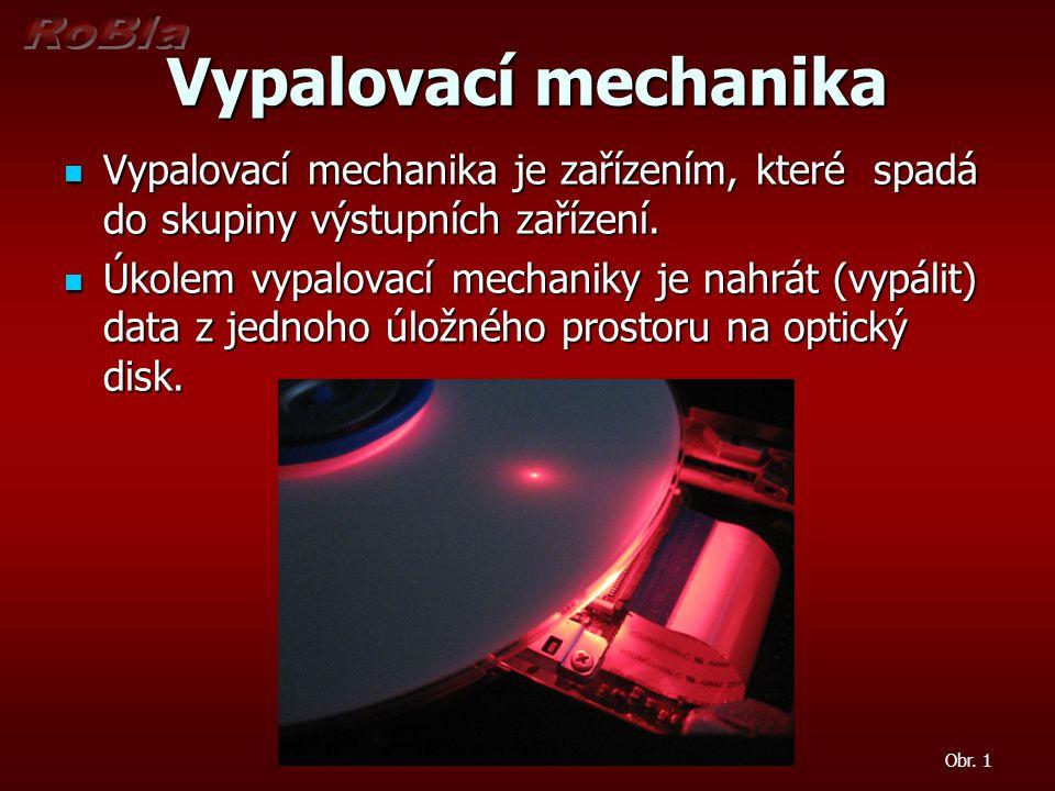 Vypalovací mechanika Vypalovací mechanika je zařízením, které spadá do skupiny výstupních zařízení. Vypalovací mechanika je zařízením, které spadá do