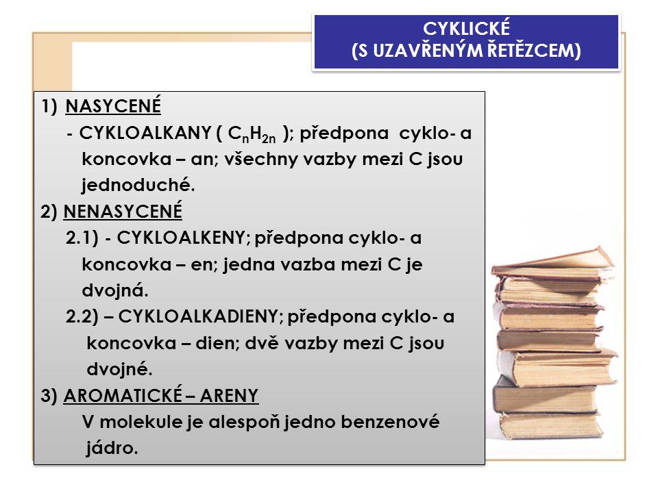 CYKLICKÉ (S UZAVŘENÝM ŘETĚZCEM) 1)NASYCENÉ - CYKLOALKANY ( C n H 2n ); předpona cyklo- a koncovka – an; všechny vazby mezi C jsou jednoduché.