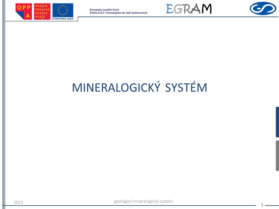 EGRAMEGRAM MINERALOGICKÝ SYSTÉM 2013 geologie/mineralogický systém 1
