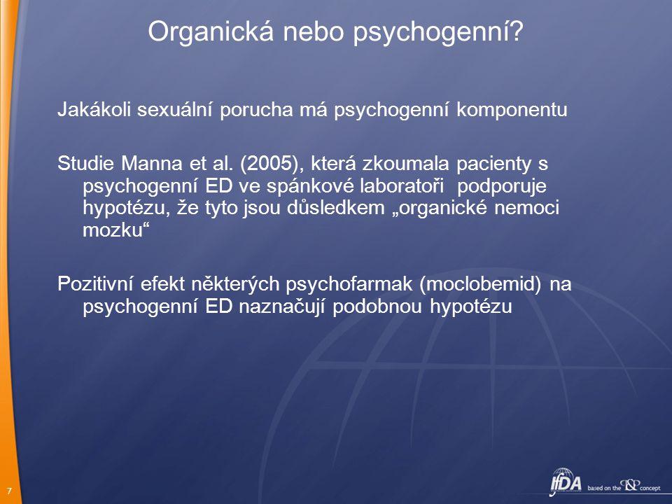7 Organická nebo psychogenní? Jakákoli sexuální porucha má psychogenní komponentu Studie Manna et al. (2005), která zkoumala pacienty s psychogenní ED