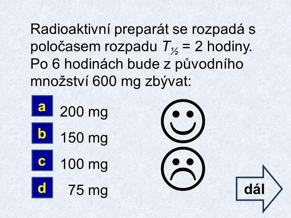 Radioaktivní preparát se rozpadá s poločasem rozpadu T ½ = 2 hodiny.