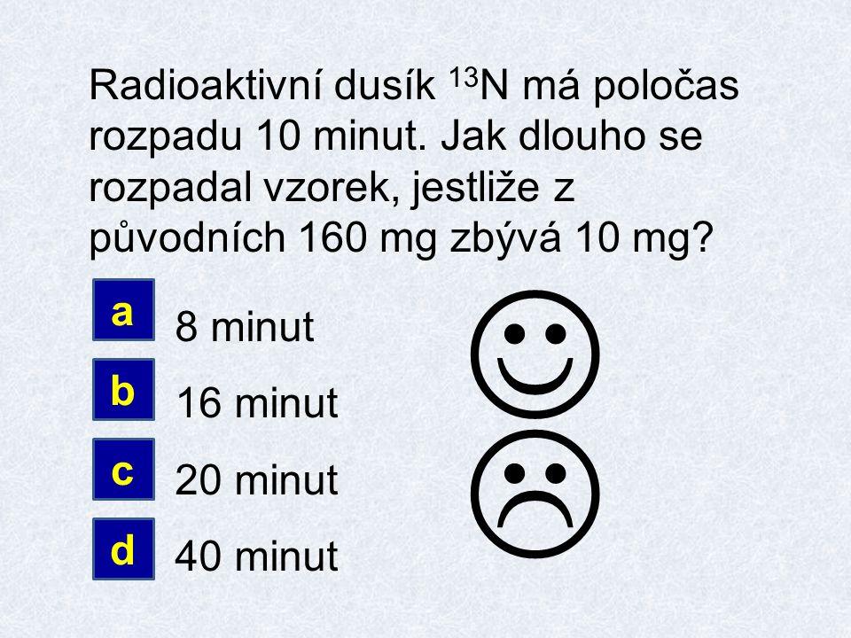 Radioaktivní dusík 13 N má poločas rozpadu 10 minut.
