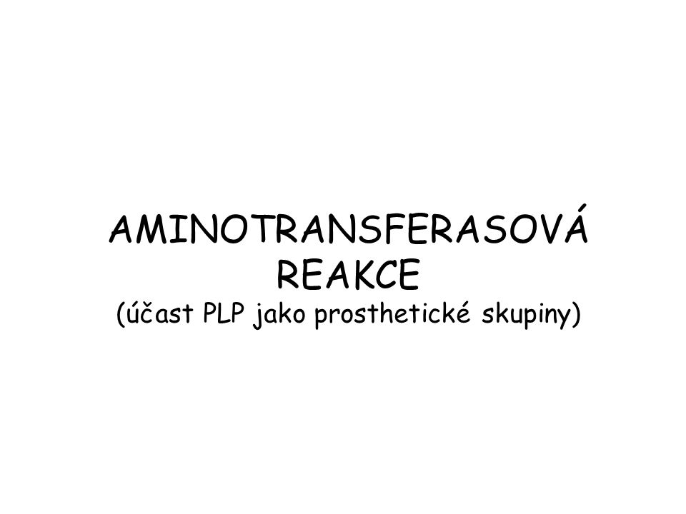 AMINOTRANSFERASOVÁ REAKCE (účast PLP jako prosthetické skupiny)