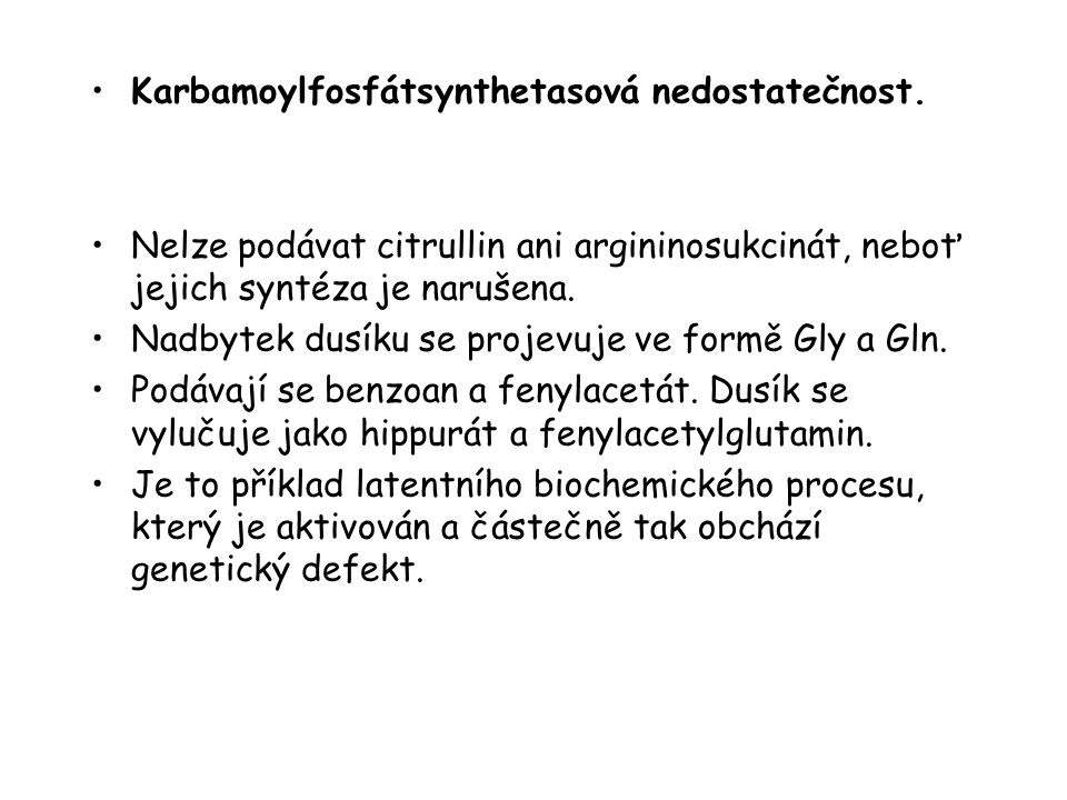 Karbamoylfosfátsynthetasová nedostatečnost. Nelze podávat citrullin ani argininosukcinát, neboť jejich syntéza je narušena. Nadbytek dusíku se projevu