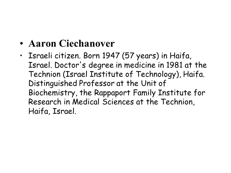 Aaron Ciechanover Israeli citizen.Born 1947 (57 years) in Haifa, Israel.
