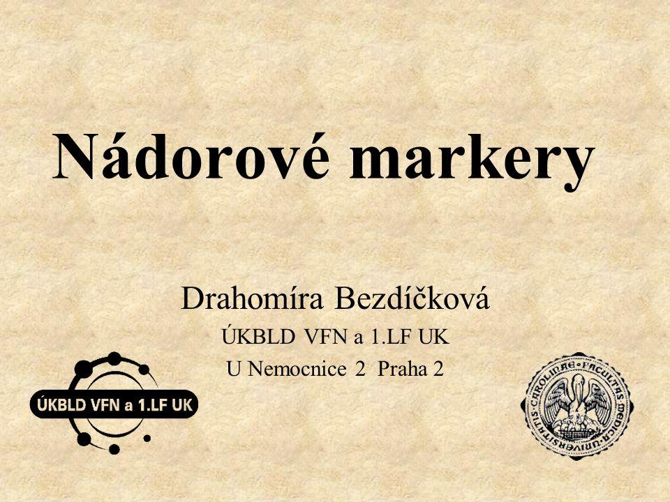 Nádorové markery Drahomíra Bezdíčková ÚKBLD VFN a 1.LF UK U Nemocnice 2 Praha 2