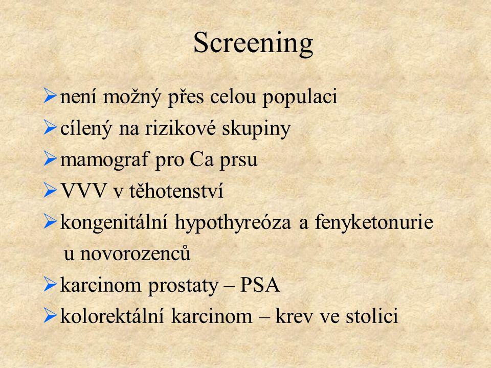 Screening  není možný přes celou populaci  cílený na rizikové skupiny  mamograf pro Ca prsu  VVV v těhotenství  kongenitální hypothyreóza a fenyk