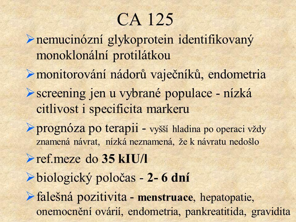 CA 125  nemucinózní glykoprotein identifikovaný monoklonální protilátkou  monitorování nádorů vaječníků, endometria  screening jen u vybrané popula