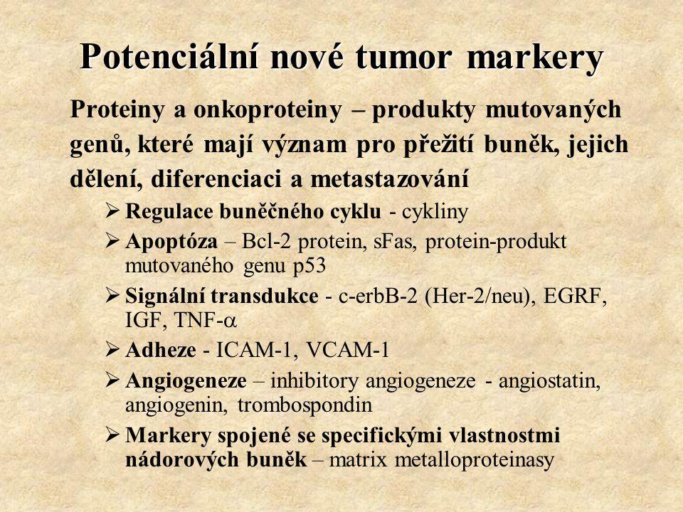 Potenciální nové tumor markery Proteiny a onkoproteiny – produkty mutovaných genů, které mají význam pro přežití buněk, jejich dělení, diferenciaci a