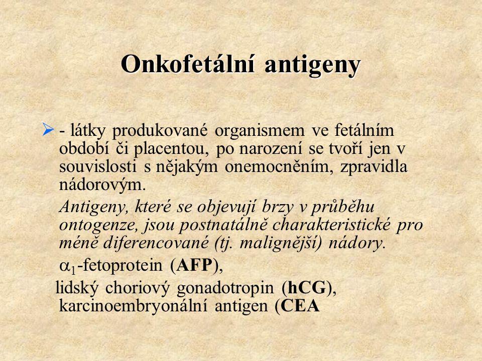 Onkofetální antigeny  - látky produkované organismem ve fetálním období či placentou, po narození se tvoří jen v souvislosti s nějakým onemocněním, z