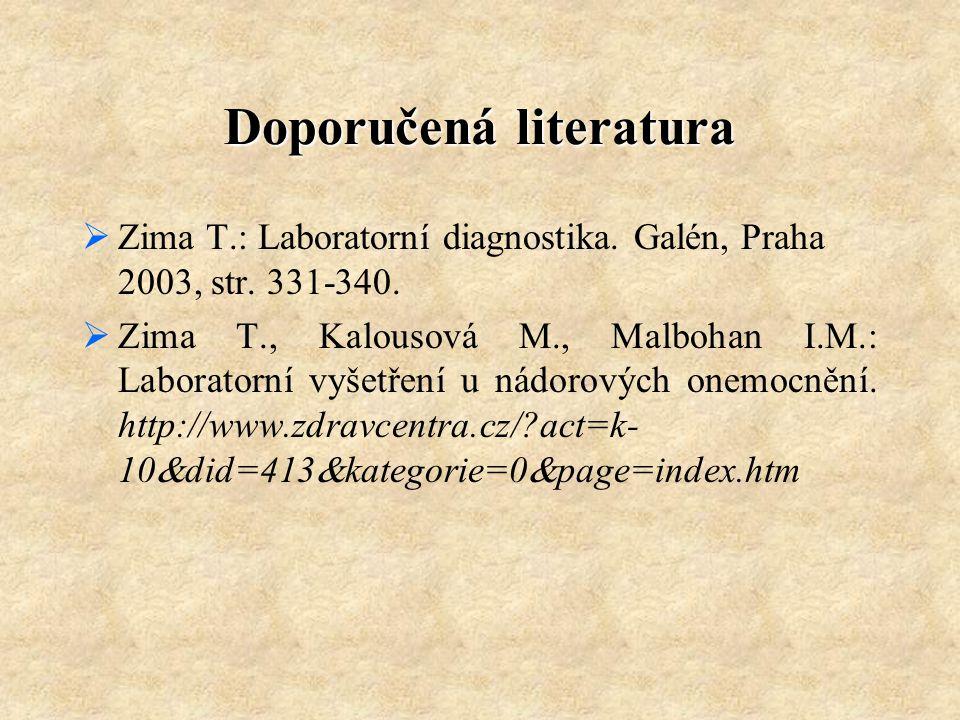 Doporučená literatura  Zima T.: Laboratorní diagnostika. Galén, Praha 2003, str. 331-340.  Zima T., Kalousová M., Malbohan I.M.: Laboratorní vyšetře