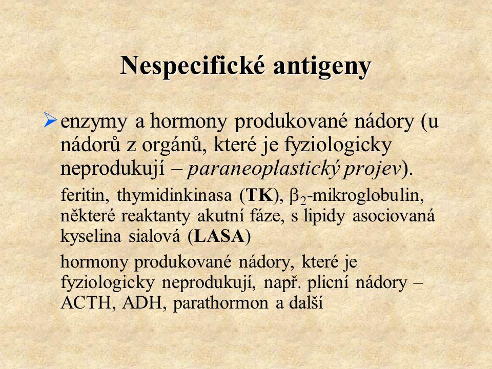 Nespecifické antigeny  enzymy a hormony produkované nádory (u nádorů z orgánů, které je fyziologicky neprodukují – paraneoplastický projev). feritin,