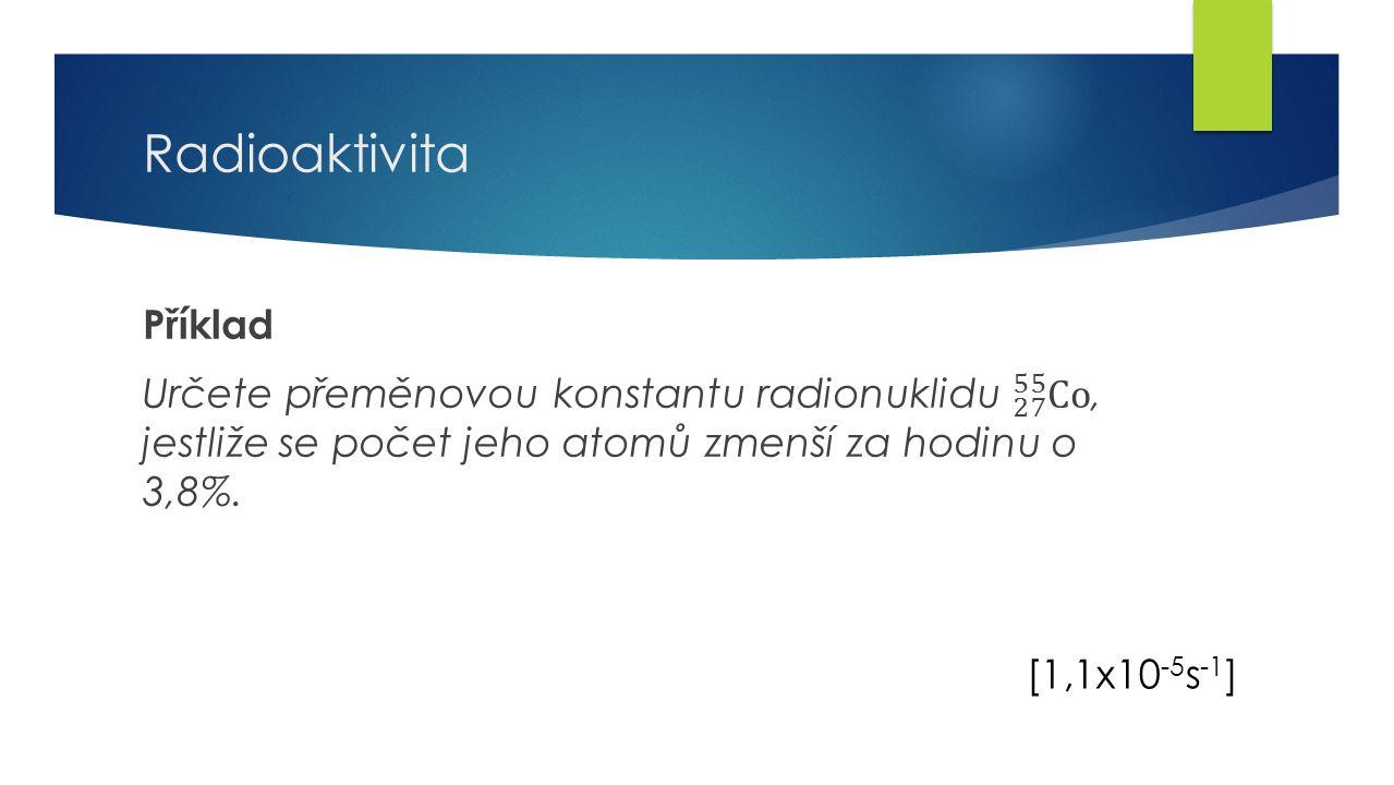 18 Radioaktivita [1,1x10 -5 s -1 ]