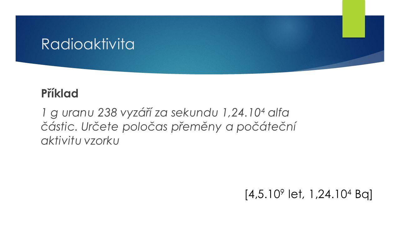 19 Radioaktivita Příklad 1 g uranu 238 vyzáří za sekundu 1,24.10 4 alfa částic.