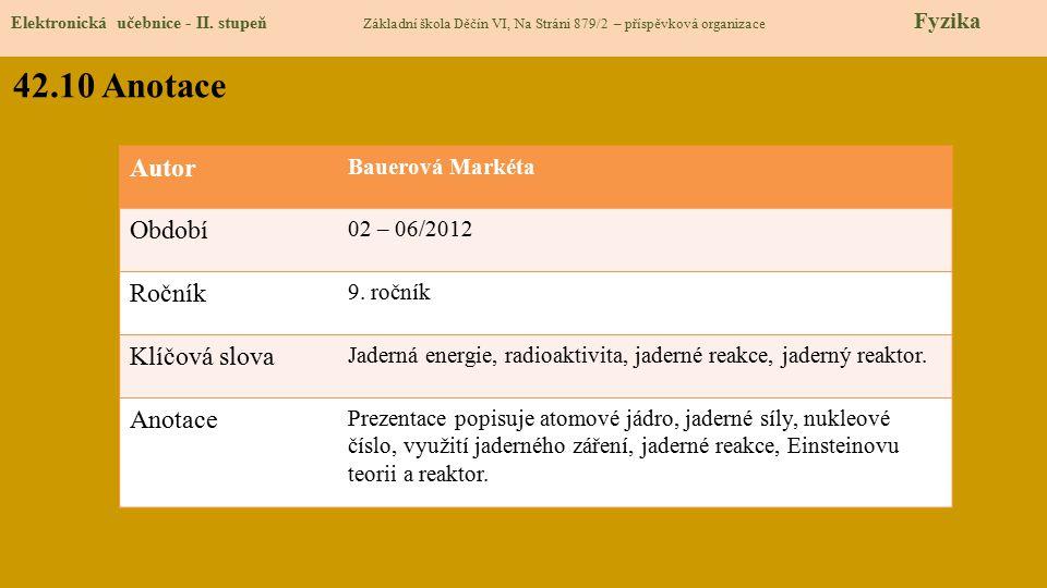 Elektronická učebnice - II. stupeň Základní škola Děčín VI, Na Stráni 879/2 – příspěvková organizace Fyzika 42.10 Anotace Autor Bauerová Markéta Obdob