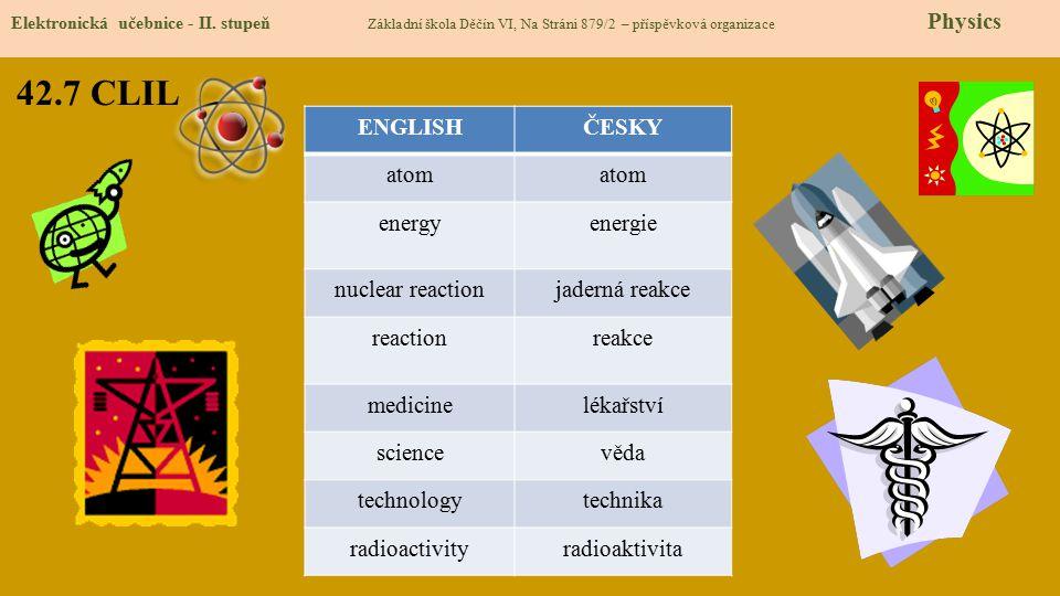 42.7 CLIL Elektronická učebnice - II. stupeň Základní škola Děčín VI, Na Stráni 879/2 – příspěvková organizace Physics ENGLISHČESKY atom energyenergie