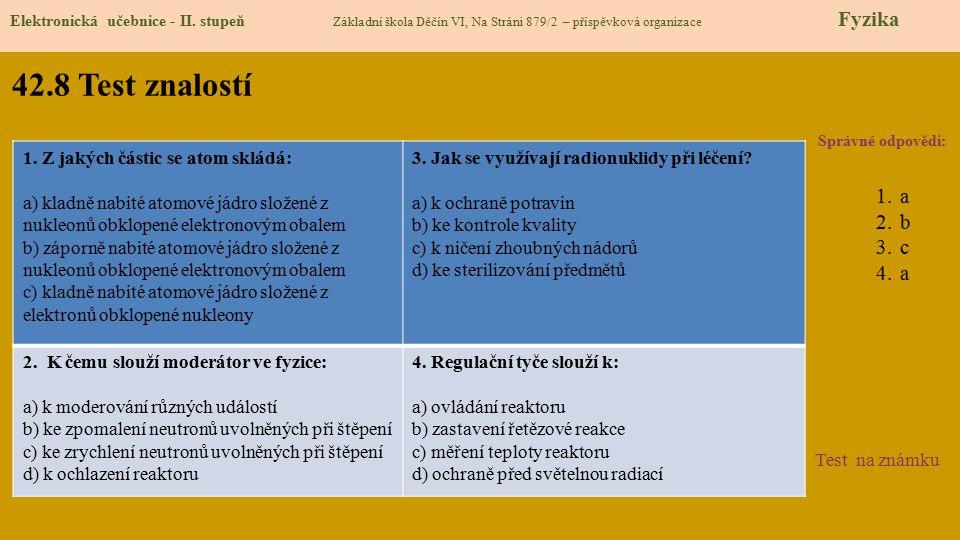 42.8 Test znalostí Správné odpovědi: 1.a 2.b 3.c 4.a Test na známku Elektronická učebnice - II. stupeň Základní škola Děčín VI, Na Stráni 879/2 – přís