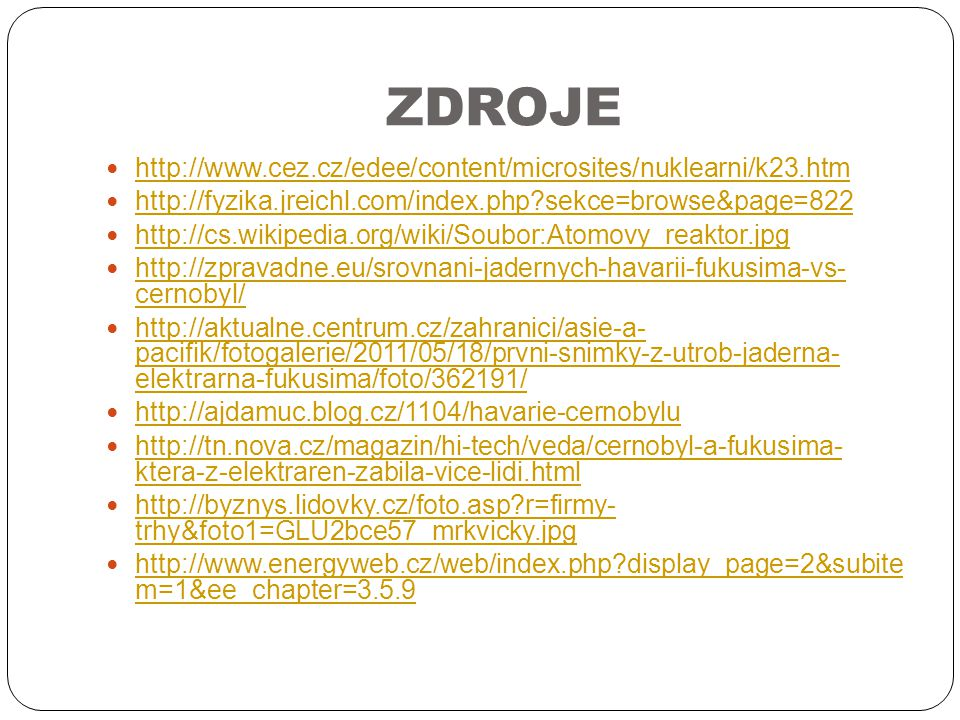 ZDROJE http://www.cez.cz/edee/content/microsites/nuklearni/k23.htm http://fyzika.jreichl.com/index.php?sekce=browse&page=822 http://cs.wikipedia.org/w