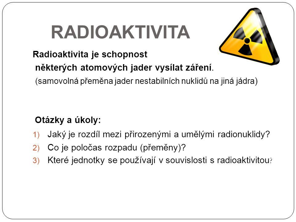 RADIOAKTIVITA Radioaktivita je schopnost některých atomových jader vysílat záření.