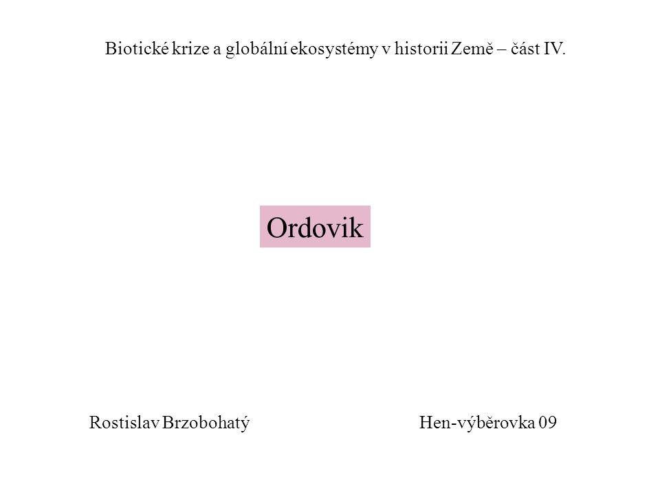 Hen-výběrovka 09 Biotické krize a globální ekosystémy v historii Země – část IV. Ordovik Rostislav Brzobohatý