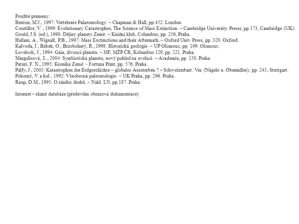Použité prameny: Benton, M.J., 1997: Vertebrate Palaeontology. – Chapman & Hall, pp.452. London. Courtillot, V., 1999: Evolutionary Catastrophes, The