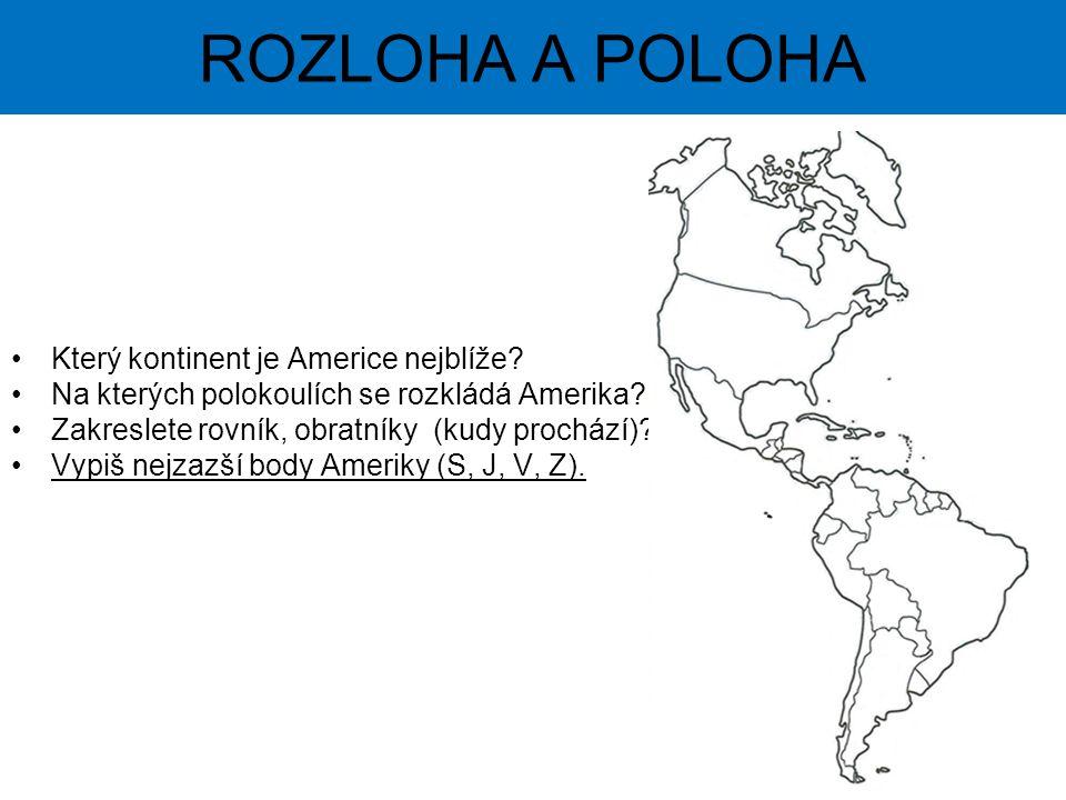 Který kontinent je Americe nejblíže? Na kterých polokoulích se rozkládá Amerika? Zakreslete rovník, obratníky (kudy prochází)? Vypiš nejzazší body Ame