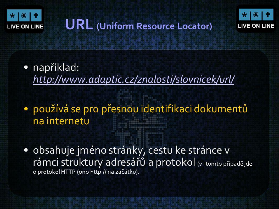 LIVE ON LINE URL (Uniform Resource Locator) například: http://www.adaptic.cz/znalosti/slovnicek/url/ http://www.adaptic.cz/znalosti/slovnicek/url/ pou