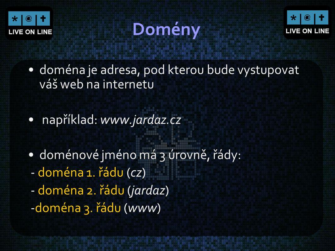 LIVE ON LINE Domény doména je adresa, pod kterou bude vystupovat váš web na internetu například: www.jardaz.cz doménové jméno má 3 úrovně, řády: - dom