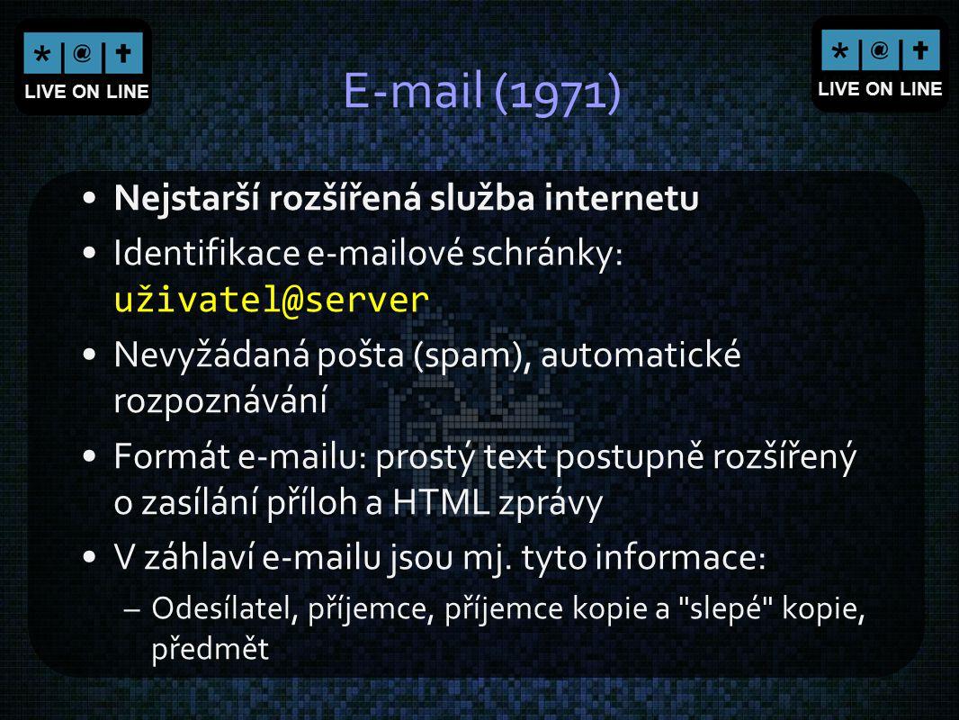 LIVE ON LINE E-mail (1971) Nejstarší rozšířená služba internetu Identifikace e-mailové schránky: uživatel@server Nevyžádaná pošta (spam), automatické