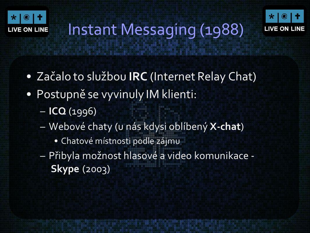 LIVE ON LINE Instant Messaging (1988) Začalo to službou IRC (Internet Relay Chat) Postupně se vyvinuly IM klienti: –ICQ (1996) –Webové chaty (u nás kd