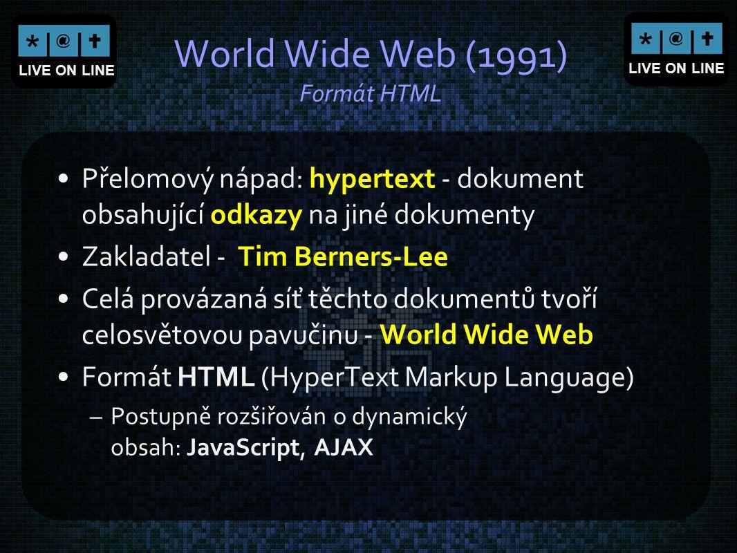 LIVE ON LINE World Wide Web (1991) Formát HTML Přelomový nápad: hypertext - dokument obsahující odkazy na jiné dokumenty Zakladatel - Tim Berners-Lee