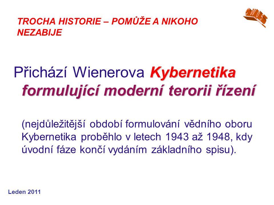 Leden 2011 Kybernetika formulující moderní terorii řízení Přichází Wienerova Kybernetika formulující moderní terorii řízení (nejdůležitější období formulování vědního oboru Kybernetika proběhlo v letech 1943 až 1948, kdy úvodní fáze končí vydáním základního spisu).